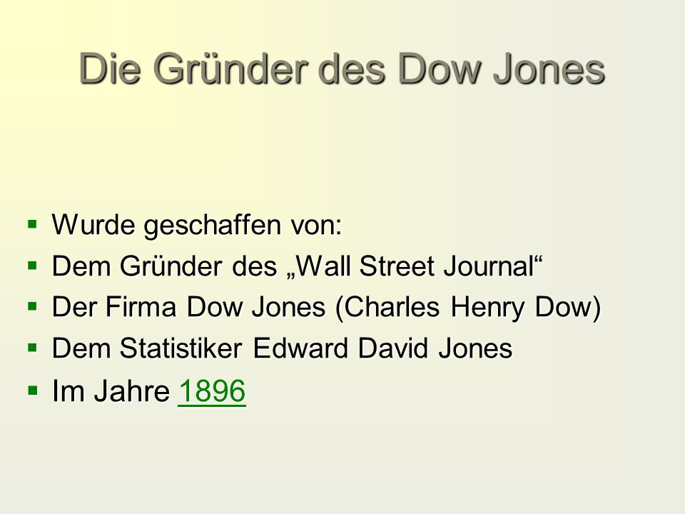 """Die Gründer des Dow Jones  Wurde geschaffen von:  Dem Gründer des """"Wall Street Journal  Der Firma Dow Jones (Charles Henry Dow)  Dem Statistiker Edward David Jones  Im Jahre 1896 1896"""
