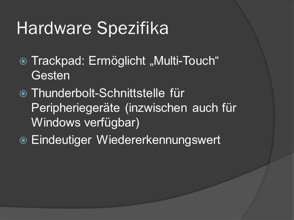 """Hardware Spezifika  Trackpad: Ermöglicht """"Multi-Touch Gesten  Thunderbolt-Schnittstelle für Peripheriegeräte (inzwischen auch für Windows verfügbar)  Eindeutiger Wiedererkennungswert"""