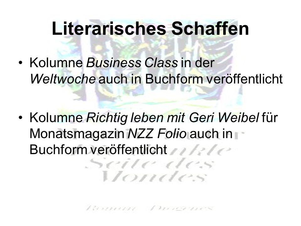 Literarisches Schaffen Kolumne Business Class in der Weltwoche auch in Buchform veröffentlicht Kolumne Richtig leben mit Geri Weibel für Monatsmagazin NZZ Folio auch in Buchform veröffentlicht