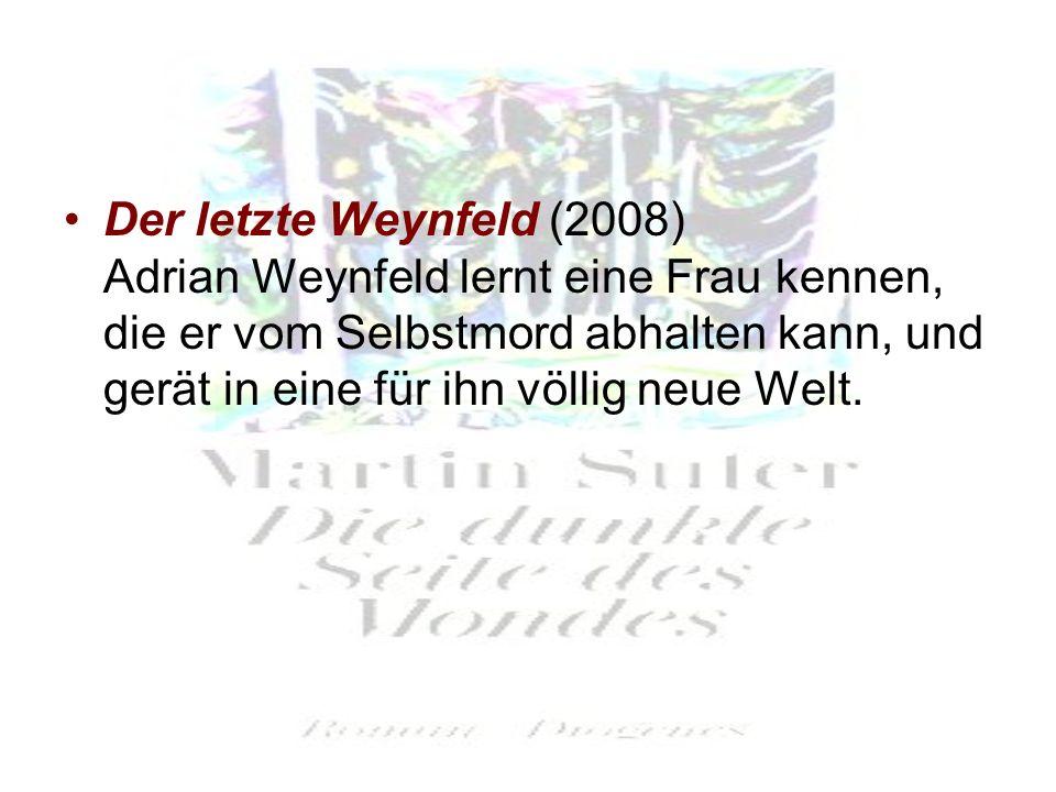 Der letzte Weynfeld (2008) Adrian Weynfeld lernt eine Frau kennen, die er vom Selbstmord abhalten kann, und gerät in eine für ihn völlig neue Welt.