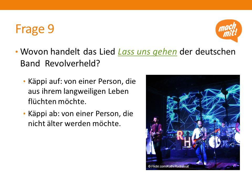 Frage 9 Wovon handelt das Lied Lass uns gehen der deutschen Band Revolverheld?Lass uns gehen Käppi auf: von einer Person, die aus ihrem langweiligen L