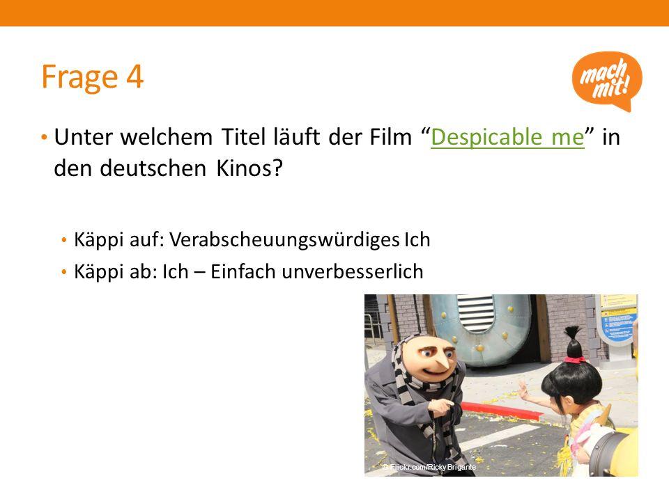 """Unter welchem Titel läuft der Film """"Despicable me"""" in den deutschen Kinos?Despicable me Käppi auf: Verabscheuungswürdiges Ich Käppi ab: Ich – Einfach"""