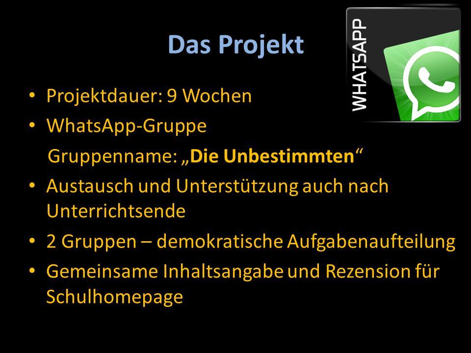 """Das Projekt Projektdauer: 9 Wochen WhatsApp-Gruppe Gruppenname: """"Die Unbestimmten Austausch und Unterstützung auch nach Unterrichtsende 2 Gruppen – demokratische Aufgabenaufteilung Gemeinsame Inhaltsangabe und Rezension für Schulhomepage"""