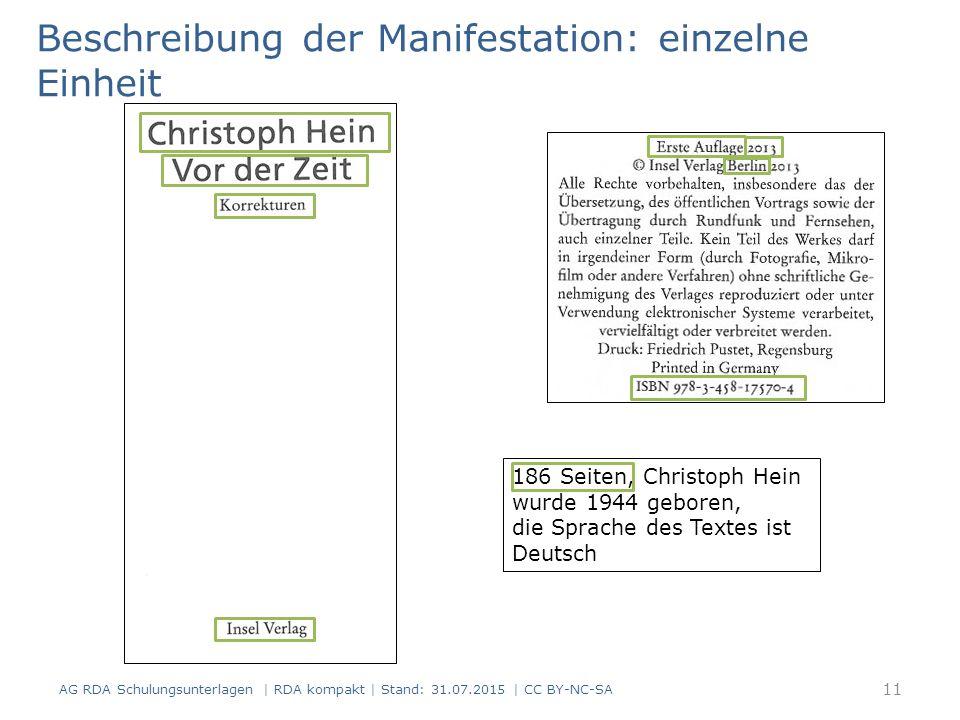 Beschreibung der Manifestation: einzelne Einheit 186 Seiten, Christoph Hein wurde 1944 geboren, die Sprache des Textes ist Deutsch AG RDA Schulungsunterlagen | RDA kompakt | Stand: 31.07.2015 | CC BY-NC-SA 11