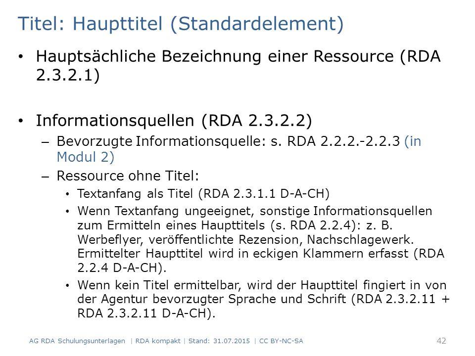 Titel: Haupttitel (Standardelement) Hauptsächliche Bezeichnung einer Ressource (RDA 2.3.2.1) Informationsquellen (RDA 2.3.2.2) – Bevorzugte Informationsquelle: s.