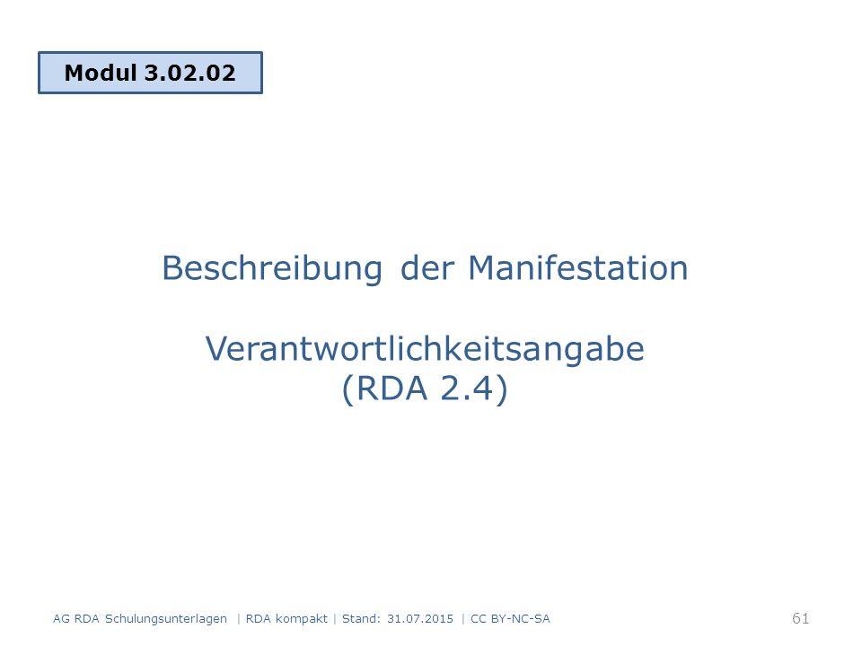 Beschreibung der Manifestation Verantwortlichkeitsangabe (RDA 2.4) Modul 3.02.02 61 AG RDA Schulungsunterlagen | RDA kompakt | Stand: 31.07.2015 | CC BY-NC-SA