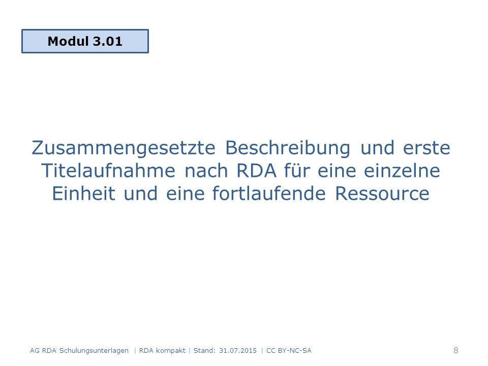 Zusammengesetzte Beschreibung und erste Titelaufnahme nach RDA für eine einzelne Einheit und eine fortlaufende Ressource Modul 3.01 AG RDA Schulungsunterlagen | RDA kompakt | Stand: 31.07.2015 | CC BY-NC-SA 8