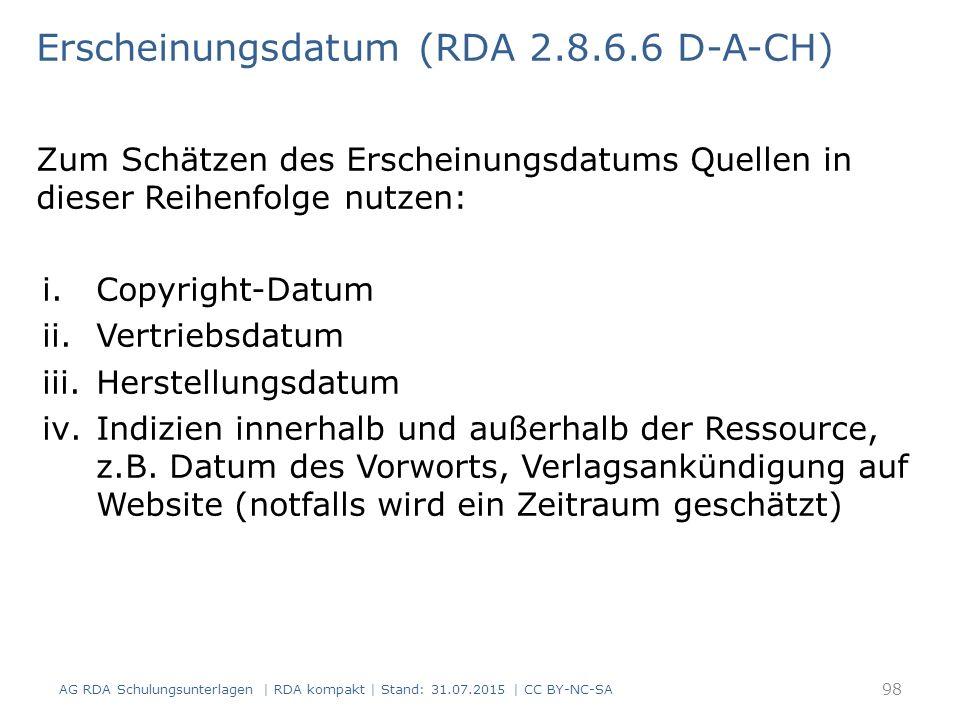 Erscheinungsdatum (RDA 2.8.6.6 D-A-CH) Zum Schätzen des Erscheinungsdatums Quellen in dieser Reihenfolge nutzen: i.Copyright-Datum ii.Vertriebsdatum iii.Herstellungsdatum iv.Indizien innerhalb und außerhalb der Ressource, z.B.