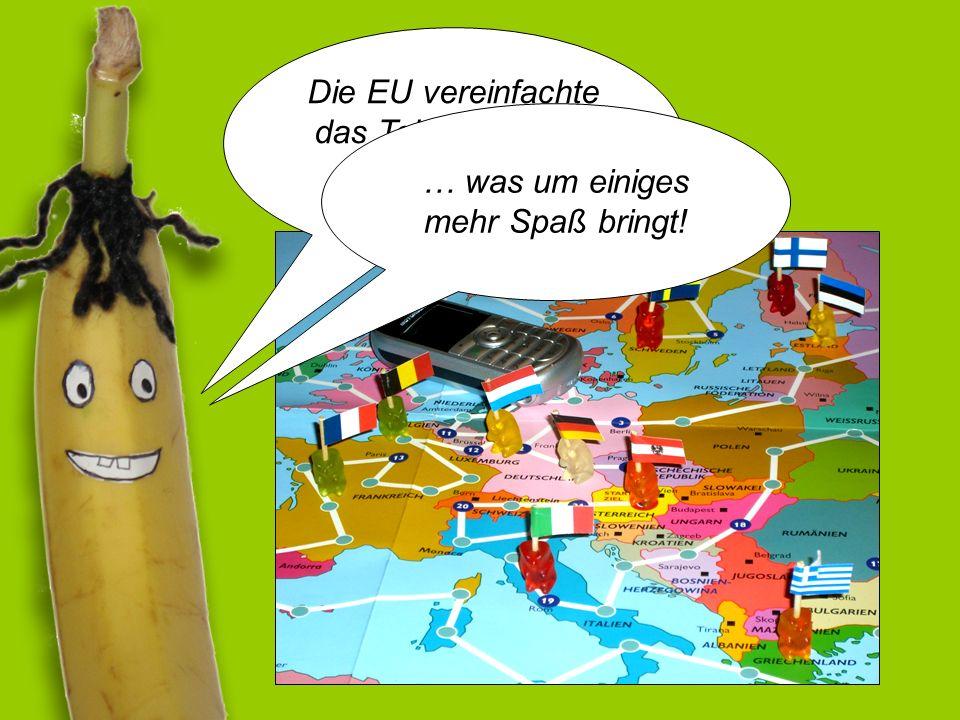 Die EU vereinfachte das Telefonieren in ganz Europa! … was um einiges mehr Spaß bringt!