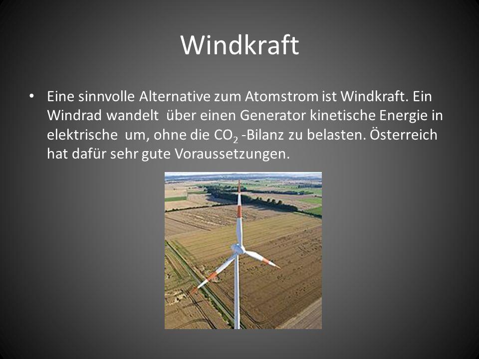 Windkraft Eine sinnvolle Alternative zum Atomstrom ist Windkraft.