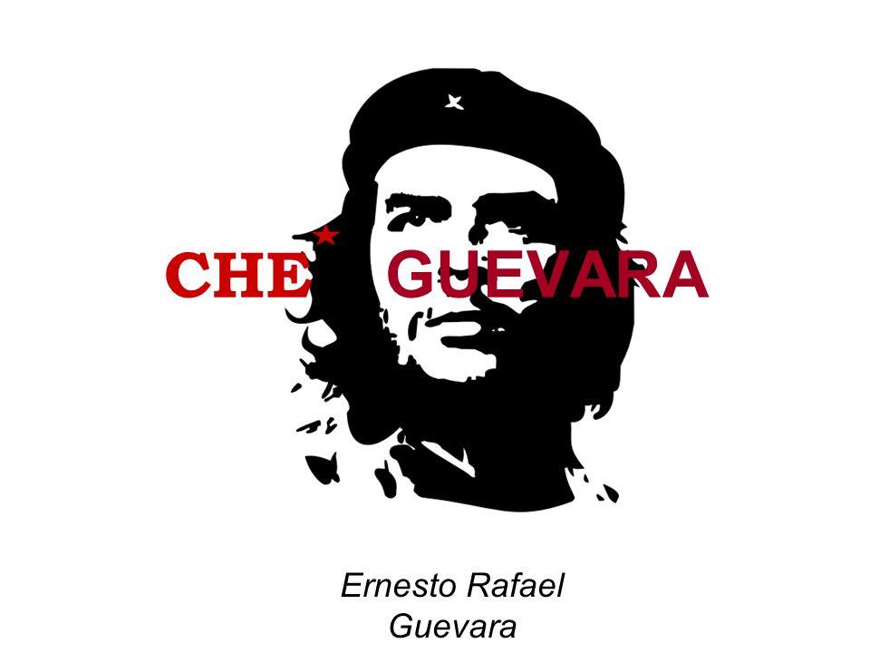 CHE GUEVARA Ernesto Rafael Guevara