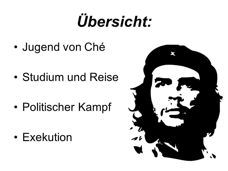Übersicht: Jugend von Ché Studium und Reise Politischer Kampf Exekution