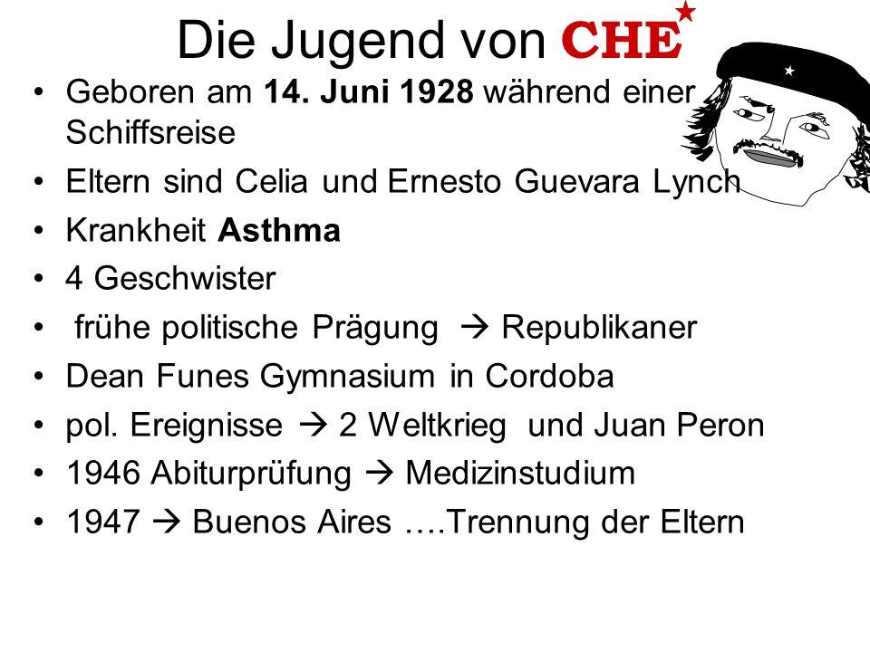 Die Jugend von CHE Geboren am 14. Juni 1928 während einer Schiffsreise Eltern sind Celia und Ernesto Guevara Lynch Krankheit Asthma 4 Geschwister früh