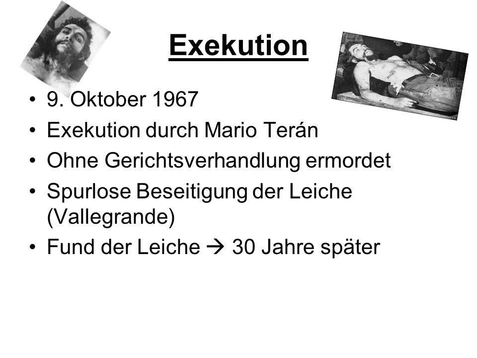 Exekution 9. Oktober 1967 Exekution durch Mario Terán Ohne Gerichtsverhandlung ermordet Spurlose Beseitigung der Leiche (Vallegrande) Fund der Leiche