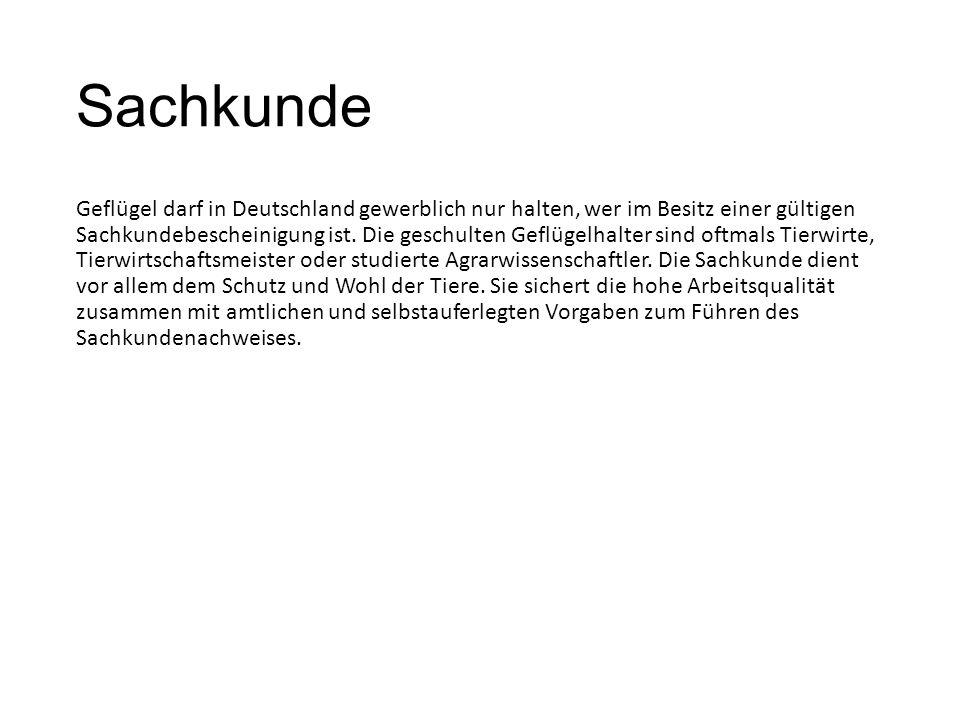 Sachkunde Geflügel darf in Deutschland gewerblich nur halten, wer im Besitz einer gültigen Sachkundebescheinigung ist.