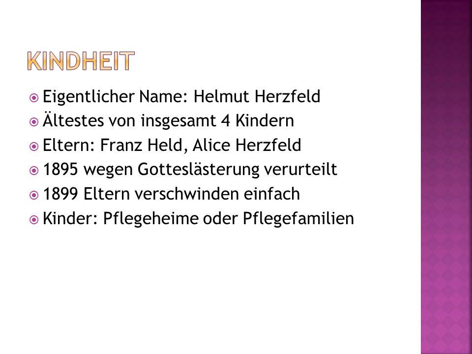  Eigentlicher Name: Helmut Herzfeld  Ältestes von insgesamt 4 Kindern  Eltern: Franz Held, Alice Herzfeld  1895 wegen Gotteslästerung verurteilt  1899 Eltern verschwinden einfach  Kinder: Pflegeheime oder Pflegefamilien