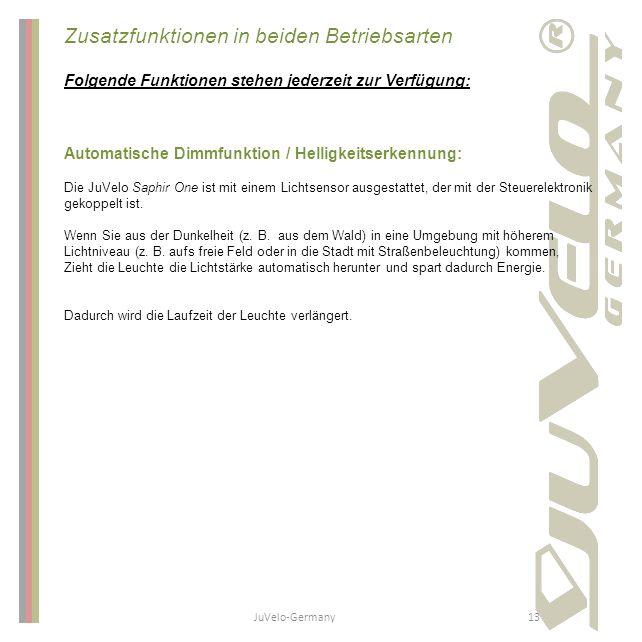 JuVelo-Germany13 Zusatzfunktionen in beiden Betriebsarten Folgende Funktionen stehen jederzeit zur Verfügung: Automatische Dimmfunktion / Helligkeitse