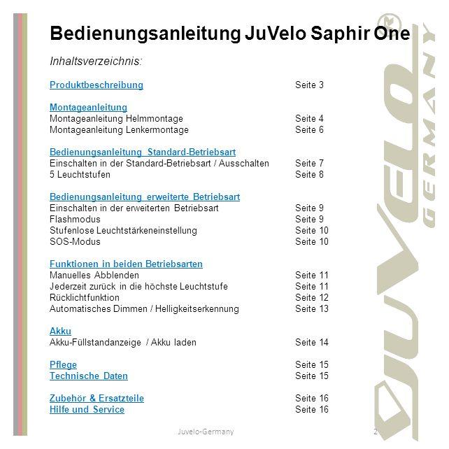 2 Bedienungsanleitung JuVelo Saphir One Inhaltsverzeichnis: ProduktbeschreibungSeite 3 Montageanleitung Montageanleitung HelmmontageSeite 4 Montageanl