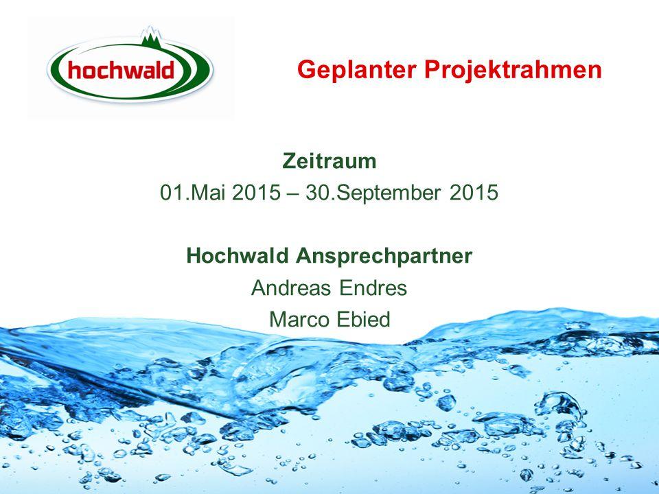 Geplanter Projektrahmen Zeitraum 01.Mai 2015 – 30.September 2015 Hochwald Ansprechpartner Andreas Endres Marco Ebied