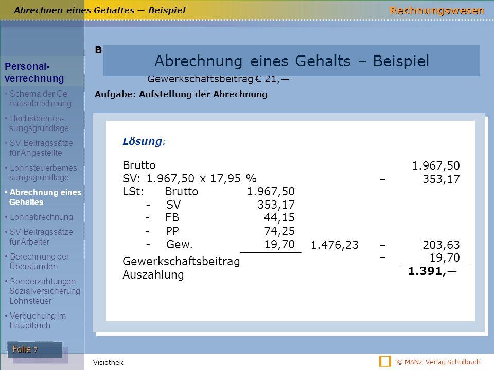 © MANZ Verlag Schulbuch Rechnungswesen Folie 7 Visiothek Abrechnen eines Gehaltes — Beispiel Beispiel: Abrechnung eines Gehaltes Gehalt € 2.390,―; ohn