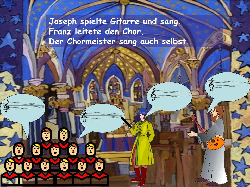 Joseph spielte Gitarre und sang. Franz leitete den Chor. Der Chormeister sang auch selbst.