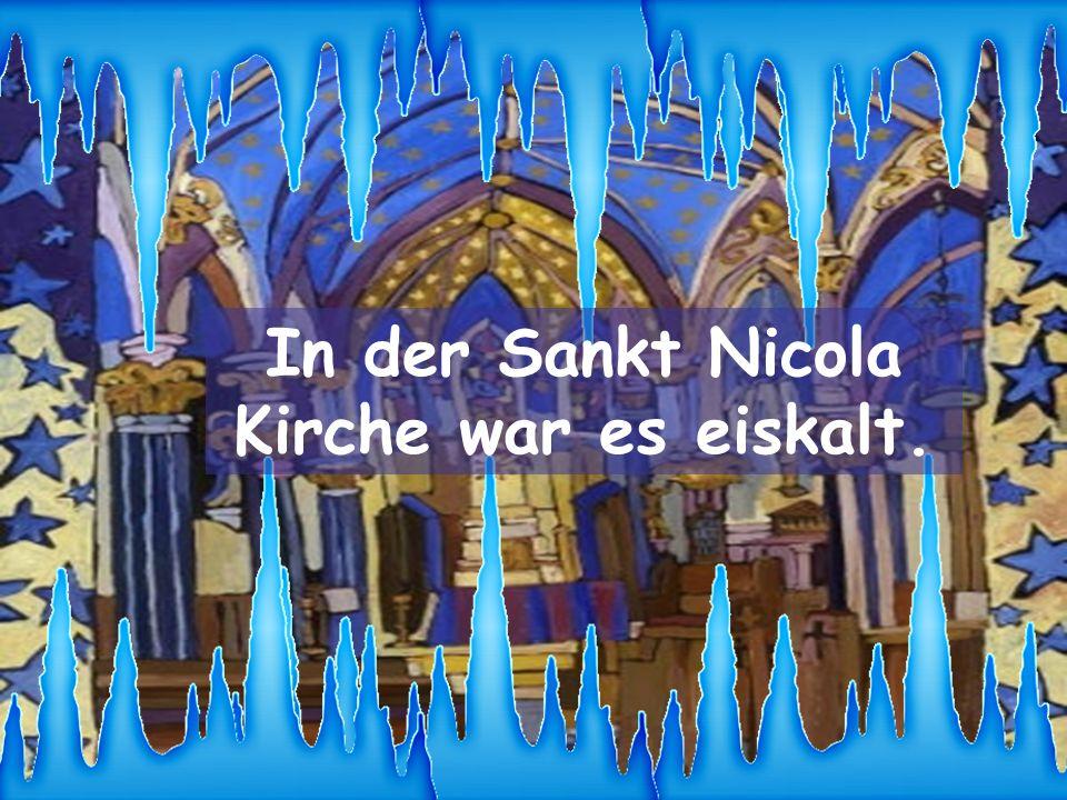 In der Sankt Nicola Kirche war es eiskalt.