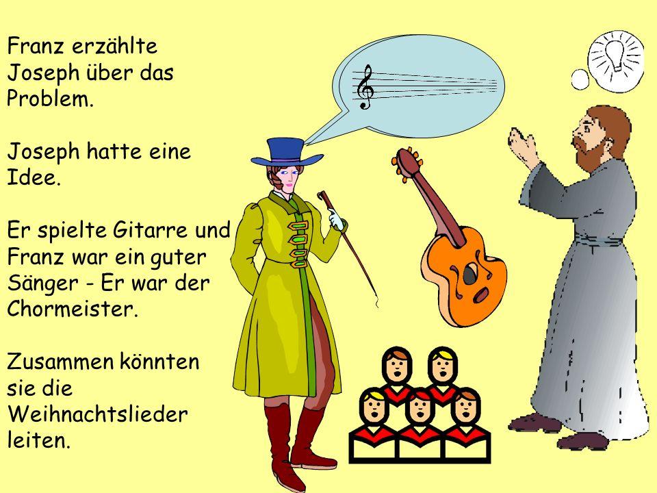 Die Orgel funktioniert nicht Franz erzählte Joseph über das Problem.
