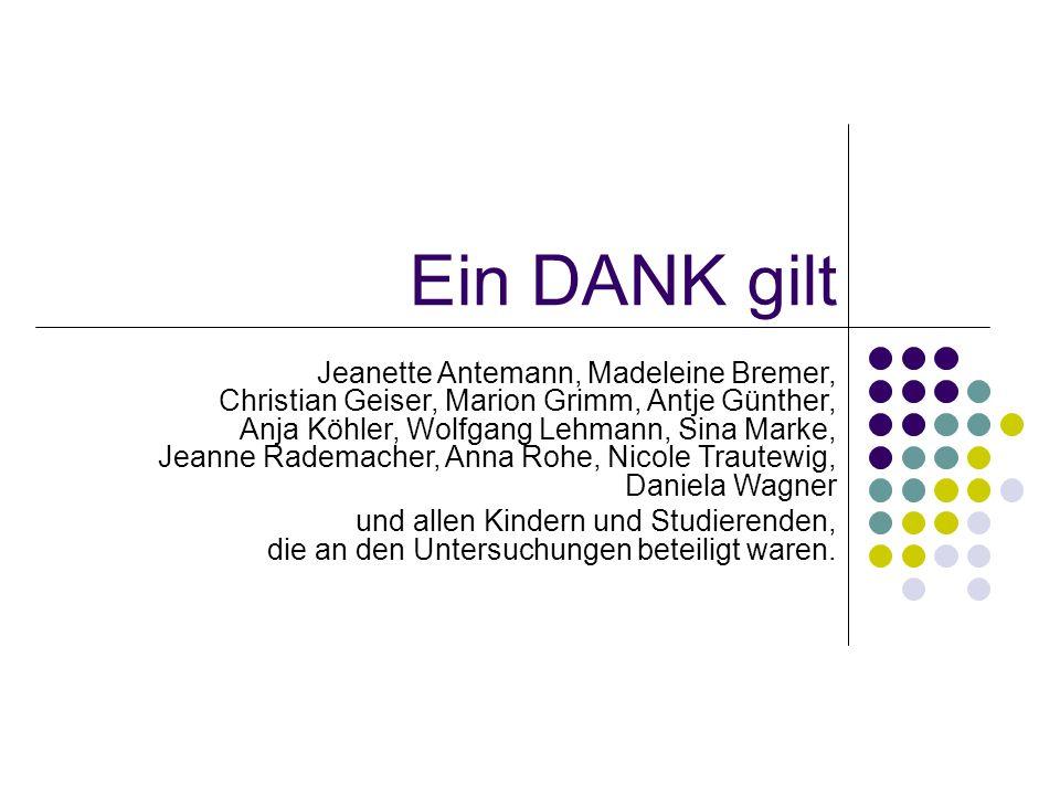Ein DANK gilt Jeanette Antemann, Madeleine Bremer, Christian Geiser, Marion Grimm, Antje Günther, Anja Köhler, Wolfgang Lehmann, Sina Marke, Jeanne Ra