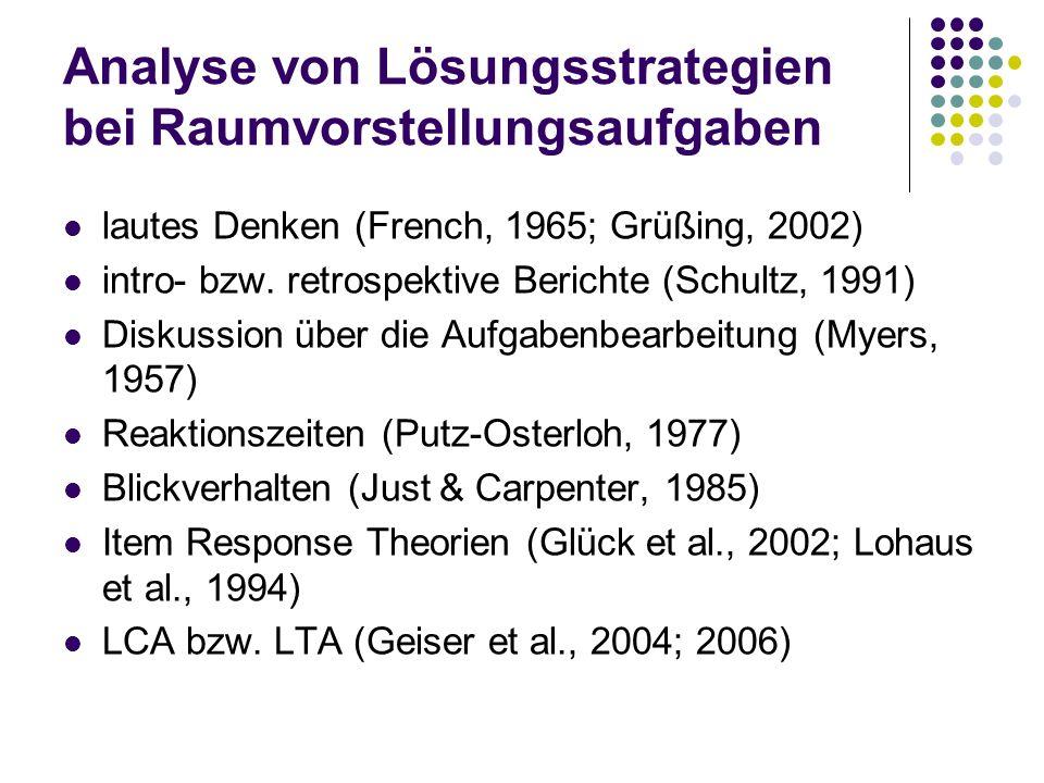 Analyse von Lösungsstrategien bei Raumvorstellungsaufgaben lautes Denken (French, 1965; Grüßing, 2002) intro- bzw. retrospektive Berichte (Schultz, 19