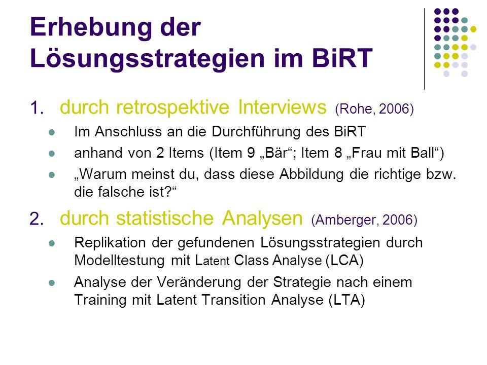 Erhebung der Lösungsstrategien im BiRT 1. durch retrospektive Interviews (Rohe, 2006) Im Anschluss an die Durchführung des BiRT anhand von 2 Items (It