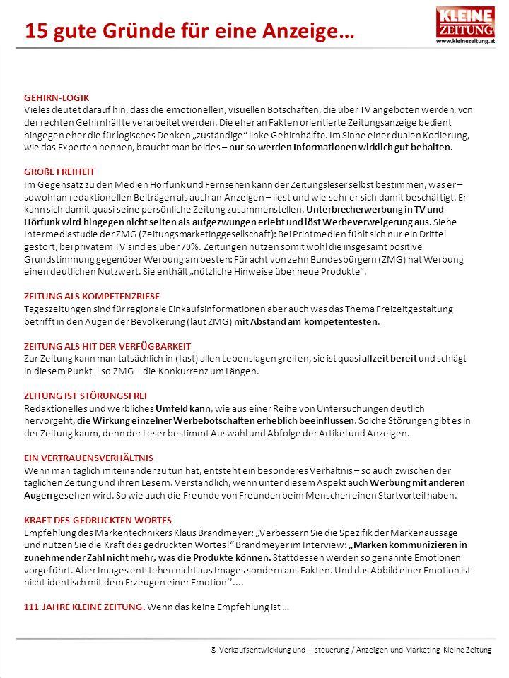 © Verkaufsentwicklung und –steuerung / Anzeigen und Marketing Kleine Zeitung 15 gute Gründe für eine Anzeige… GEHIRN-LOGIK Vieles deutet darauf hin, dass die emotionellen, visuellen Botschaften, die über TV angeboten werden, von der rechten Gehirnhälfte verarbeitet werden.