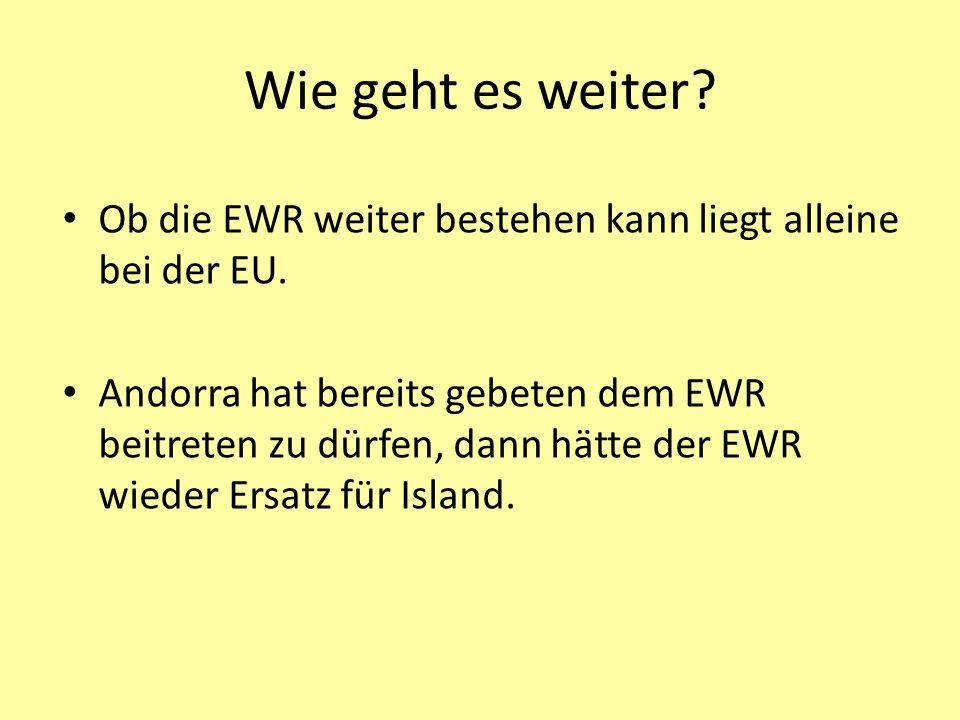 Ob die EWR weiter bestehen kann liegt alleine bei der EU. Andorra hat bereits gebeten dem EWR beitreten zu dürfen, dann hätte der EWR wieder Ersatz fü