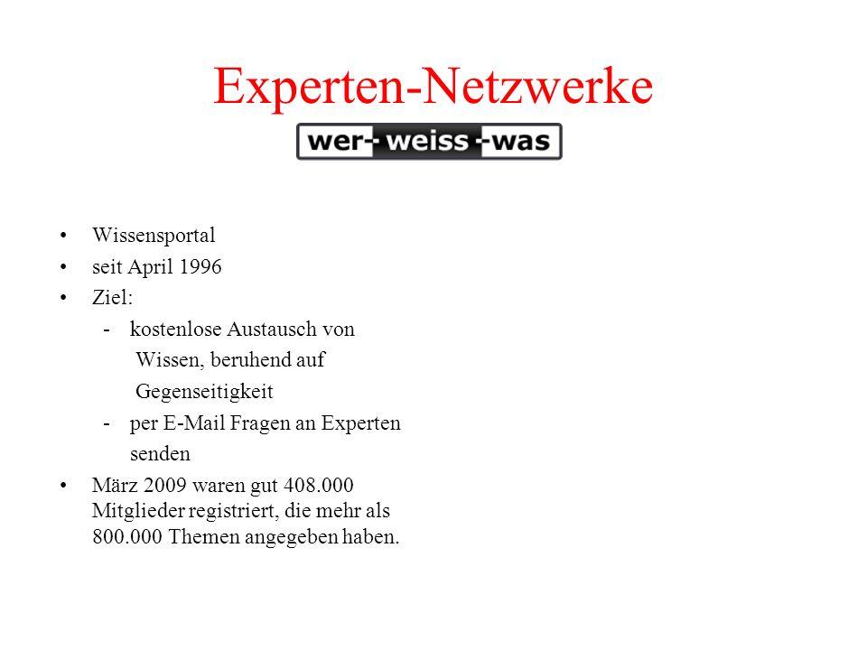 Experten-Netzwerke Wissensportal seit April 1996 Ziel: -kostenlose Austausch von Wissen, beruhend auf Gegenseitigkeit -per E-Mail Fragen an Experten senden März 2009 waren gut 408.000 Mitglieder registriert, die mehr als 800.000 Themen angegeben haben.