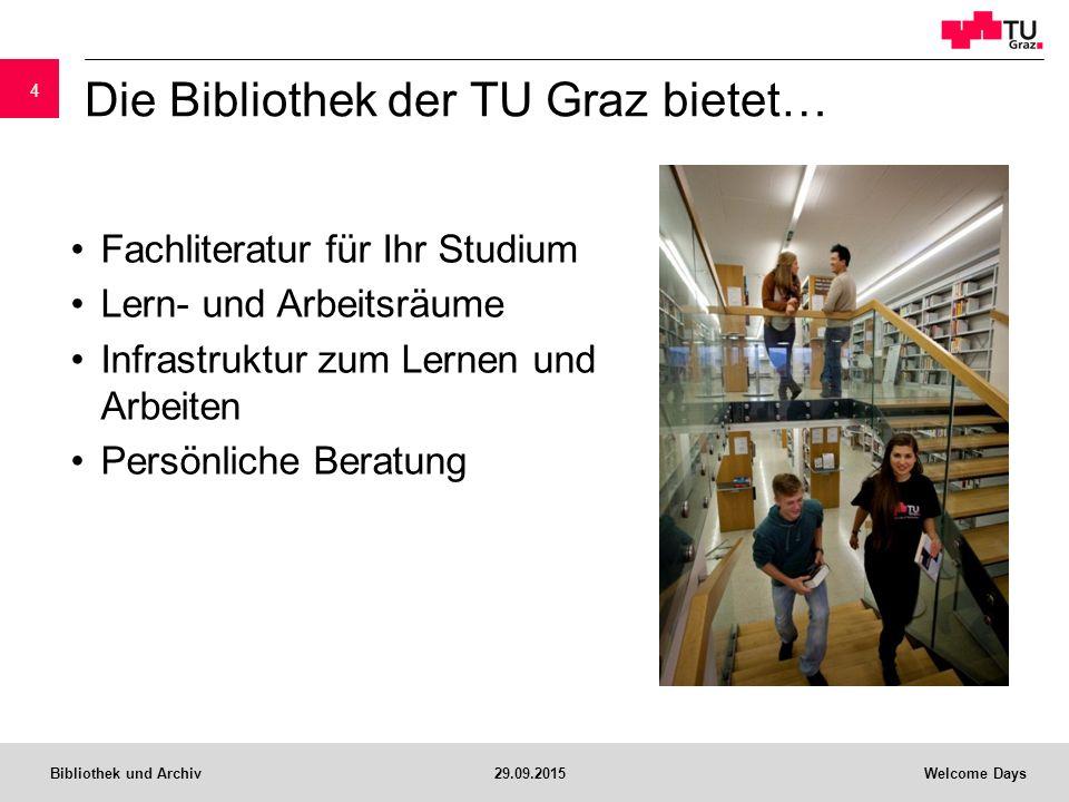 Bibliothek und Archiv29.09.2015Welcome Days Die Bibliothek der TU Graz bietet… Fachliteratur für Ihr Studium Lern- und Arbeitsräume Infrastruktur zum Lernen und Arbeiten Persönliche Beratung 4