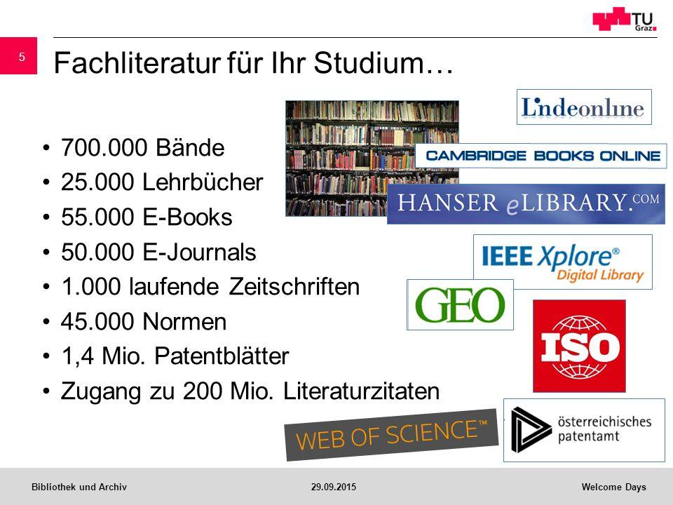 Bibliothek und Archiv29.09.2015Welcome Days Fachliteratur für Ihr Studium… 700.000 Bände 25.000 Lehrbücher 55.000 E-Books 50.000 E-Journals 1.000 laufende Zeitschriften 45.000 Normen 1,4 Mio.