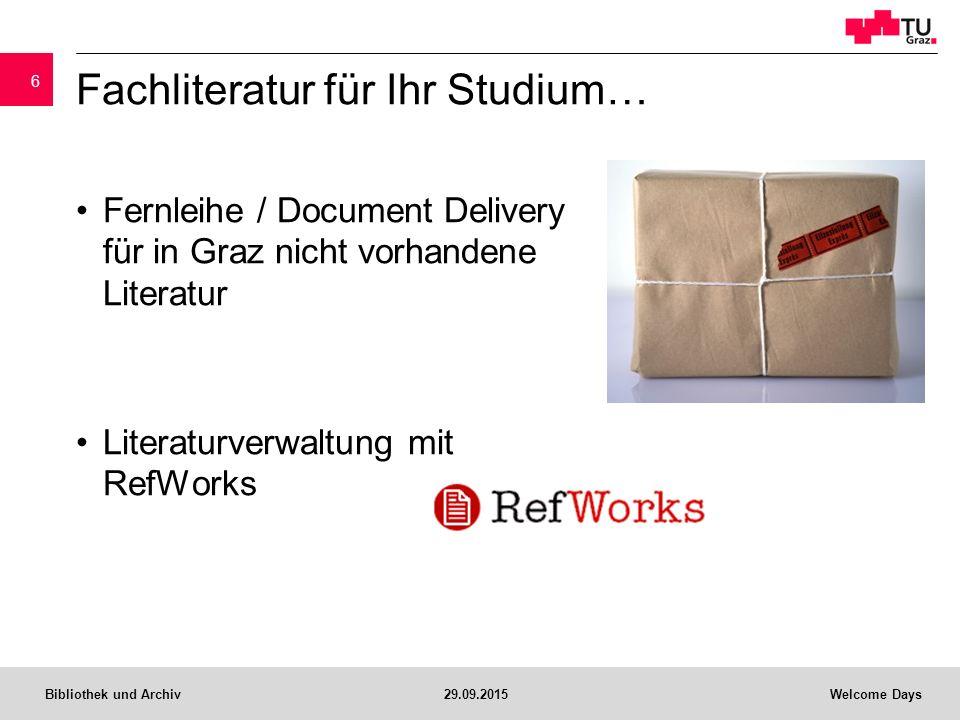 Bibliothek und Archiv29.09.2015Welcome Days Fernleihe / Document Delivery für in Graz nicht vorhandene Literatur Literaturverwaltung mit RefWorks 6 Fachliteratur für Ihr Studium…