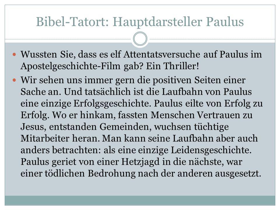 Bibel-Tatort: Hauptdarsteller Paulus Wussten Sie, dass es elf Attentatsversuche auf Paulus im Apostelgeschichte-Film gab? Ein Thriller! Wir sehen uns