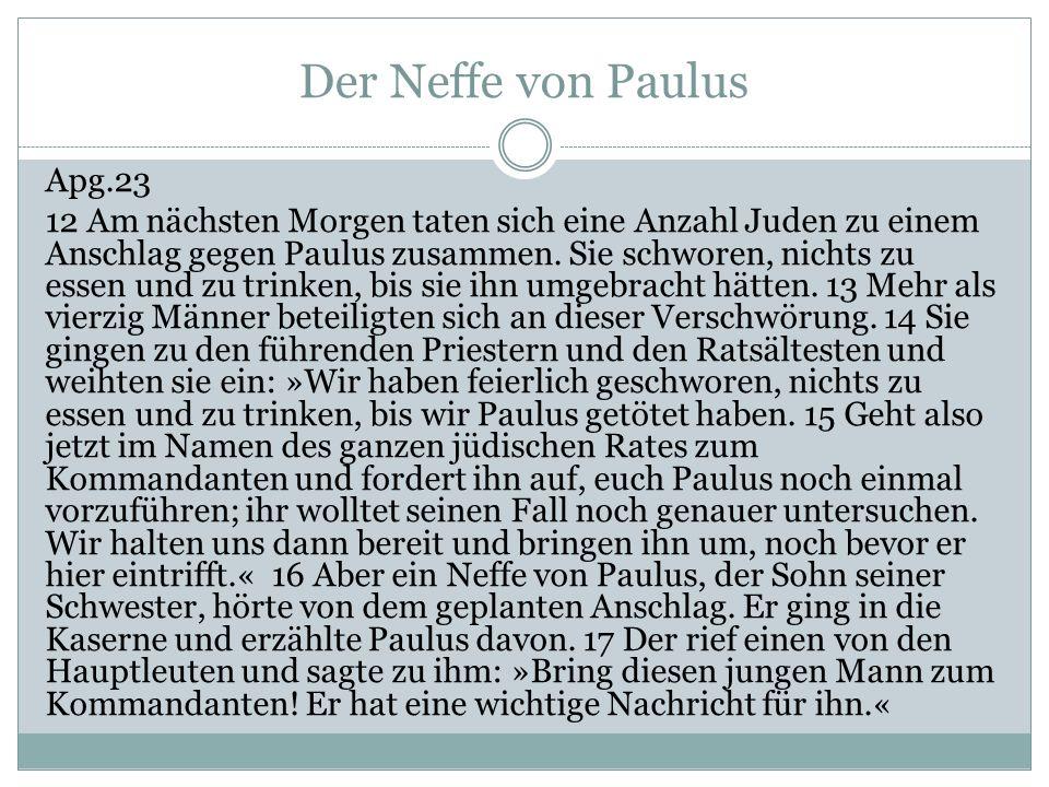 Der Neffe von Paulus Apg.23 12 Am nächsten Morgen taten sich eine Anzahl Juden zu einem Anschlag gegen Paulus zusammen.