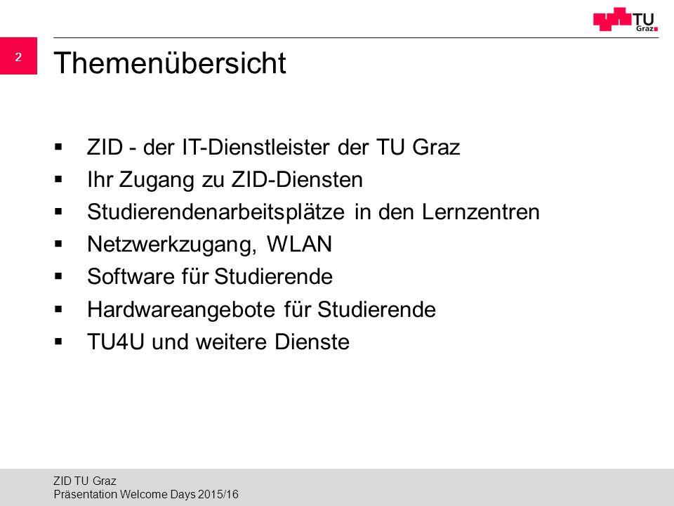 22 Themenübersicht  ZID - der IT-Dienstleister der TU Graz  Ihr Zugang zu ZID-Diensten  Studierendenarbeitsplätze in den Lernzentren  Netzwerkzugang, WLAN  Software für Studierende  Hardwareangebote für Studierende  TU4U und weitere Dienste Präsentation Welcome Days 2015/16 ZID TU Graz