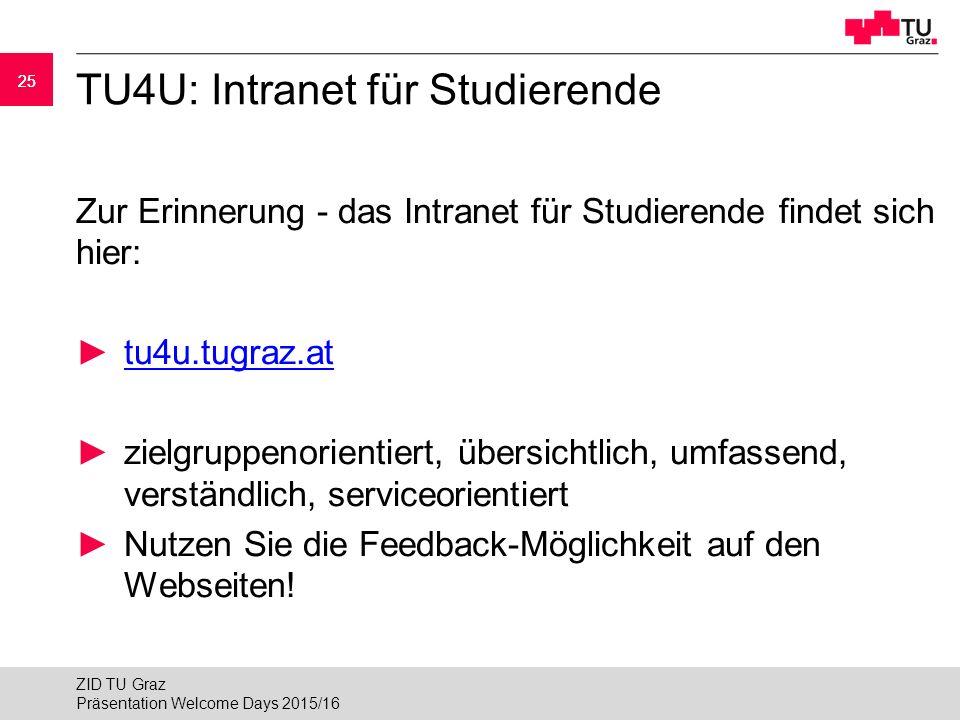25 TU4U: Intranet für Studierende Zur Erinnerung - das Intranet für Studierende findet sich hier: ►tu4u.tugraz.attu4u.tugraz.at ►zielgruppenorientiert, übersichtlich, umfassend, verständlich, serviceorientiert ►Nutzen Sie die Feedback-Möglichkeit auf den Webseiten.