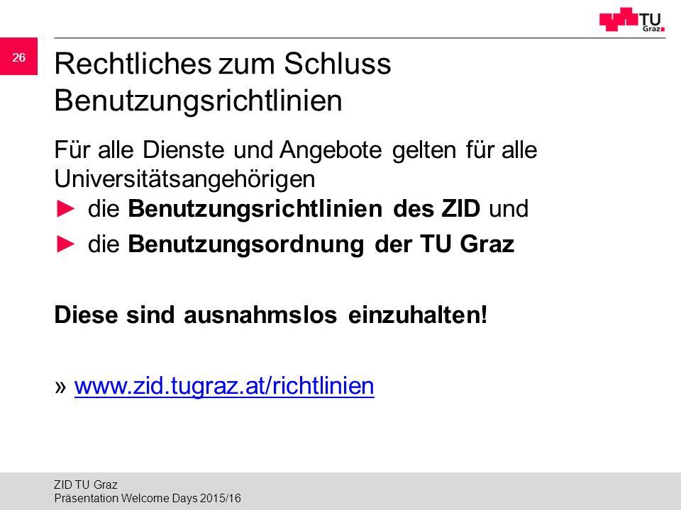 26 Rechtliches zum Schluss Benutzungsrichtlinien Für alle Dienste und Angebote gelten für alle Universitätsangehörigen ►die Benutzungsrichtlinien des ZID und ►die Benutzungsordnung der TU Graz Diese sind ausnahmslos einzuhalten.
