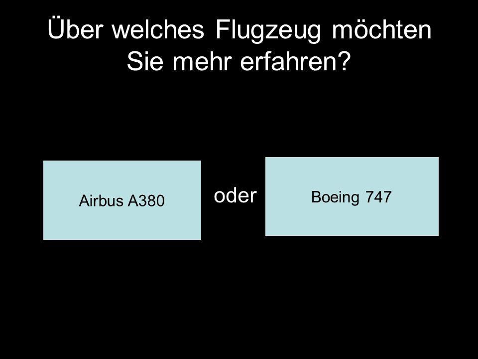 Über welches Flugzeug möchten Sie mehr erfahren? oder Airbus A380 Boeing 747