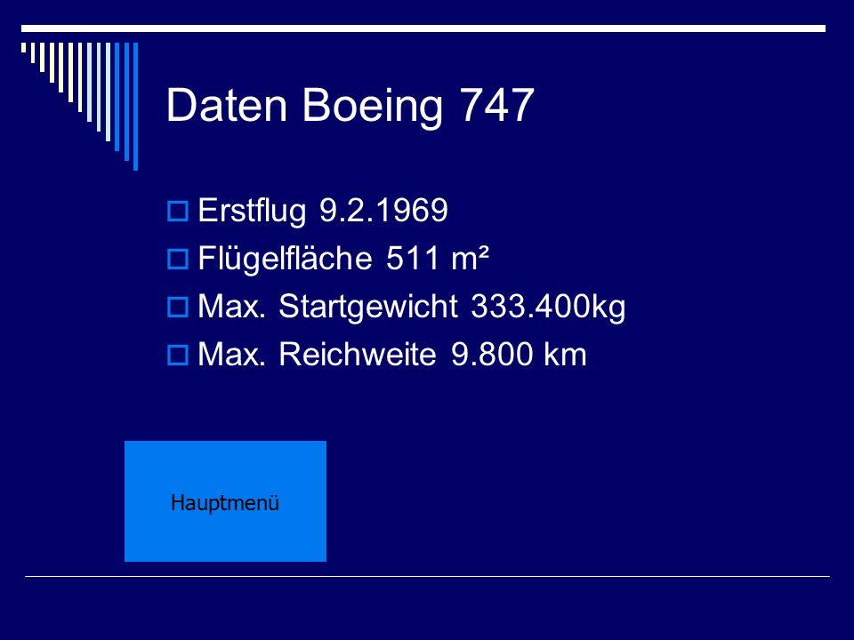 Daten Boeing 747 EErstflug 9.2.1969 FFlügelfläche 511 m² MMax. Startgewicht 333.400kg MMax. Reichweite 9.800 km Hauptmenü