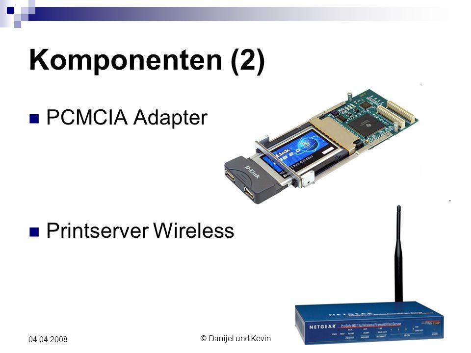 © Danijel und Kevin 04.04.2008 Komponenten (2) PCMCIA Adapter Printserver Wireless