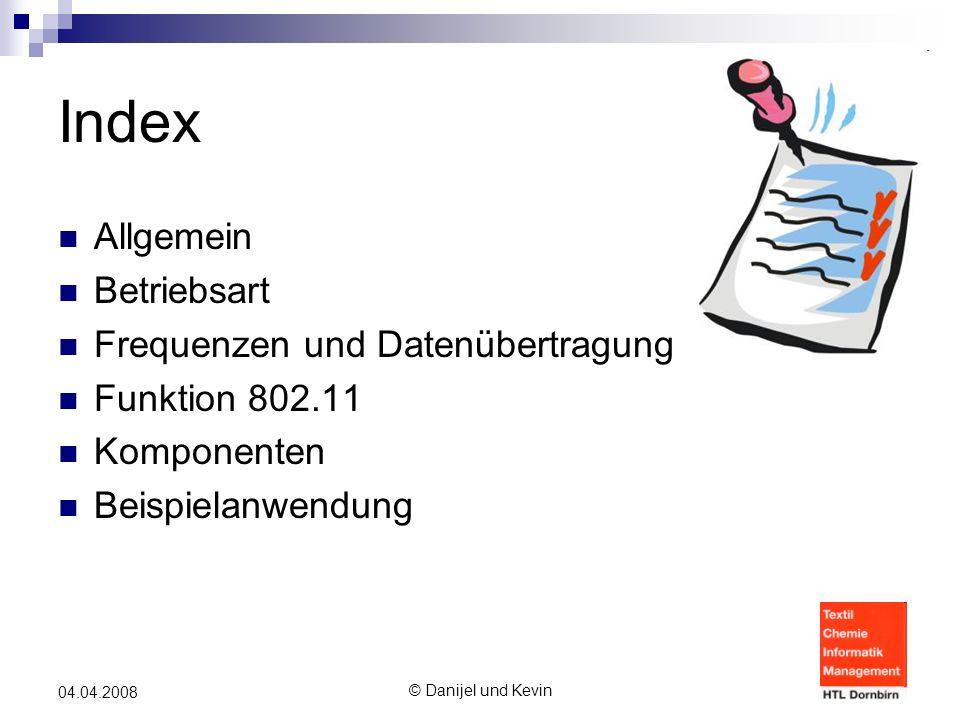 © Danijel und Kevin 04.04.2008 Index Allgemein Betriebsart Frequenzen und Datenübertragung Funktion 802.11 Komponenten Beispielanwendung