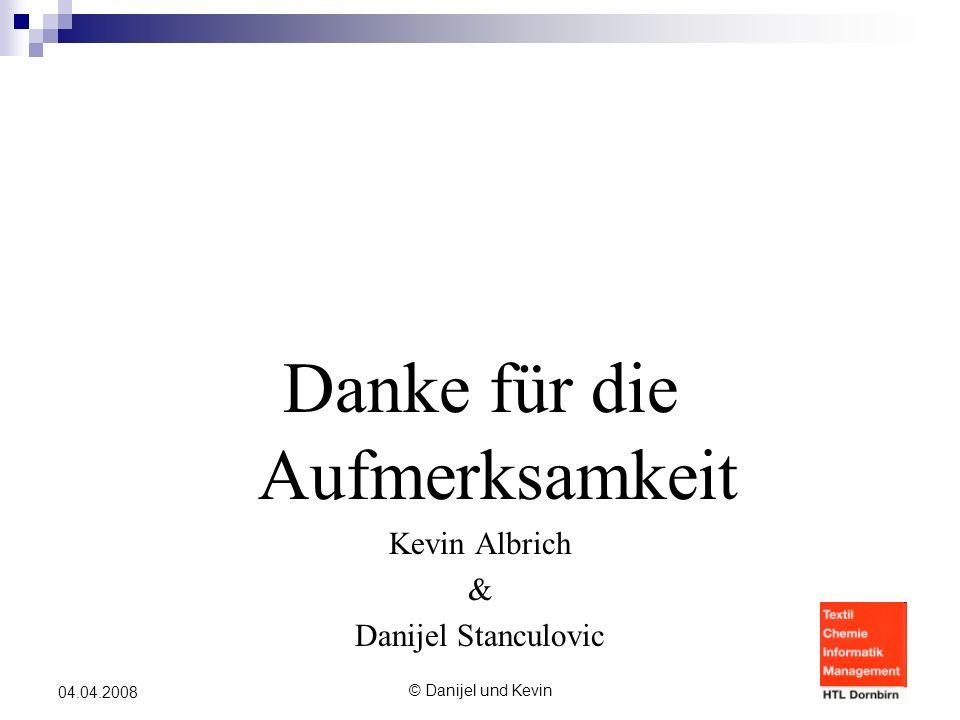 © Danijel und Kevin 04.04.2008 Danke für die Aufmerksamkeit Kevin Albrich & Danijel Stanculovic