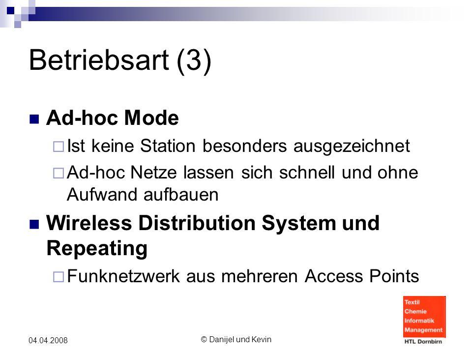 © Danijel und Kevin 04.04.2008 Betriebsart (3) Ad-hoc Mode  Ist keine Station besonders ausgezeichnet  Ad-hoc Netze lassen sich schnell und ohne Aufwand aufbauen Wireless Distribution System und Repeating  Funknetzwerk aus mehreren Access Points