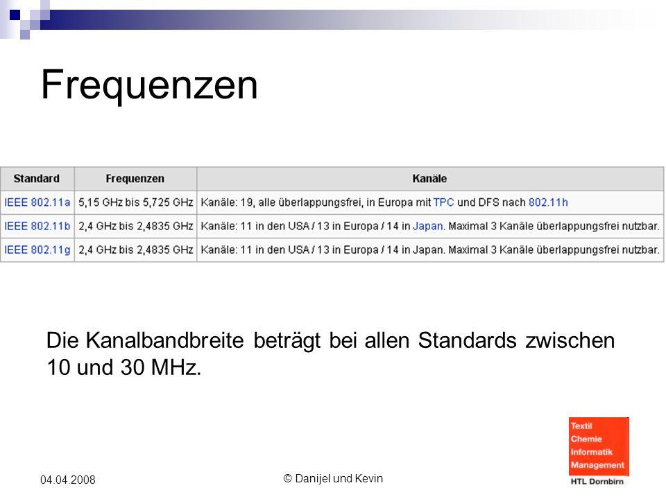 © Danijel und Kevin 04.04.2008 Frequenzen Die Kanalbandbreite beträgt bei allen Standards zwischen 10 und 30 MHz.