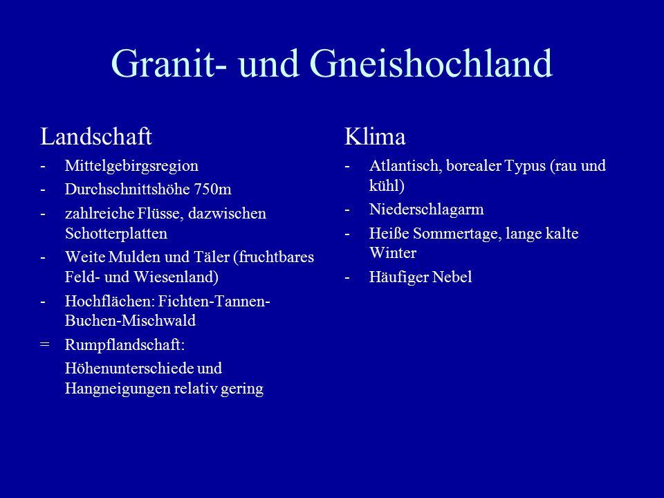 Granit- und Gneishochland Landschaft -Mittelgebirgsregion -Durchschnittshöhe 750m -zahlreiche Flüsse, dazwischen Schotterplatten -Weite Mulden und Täl