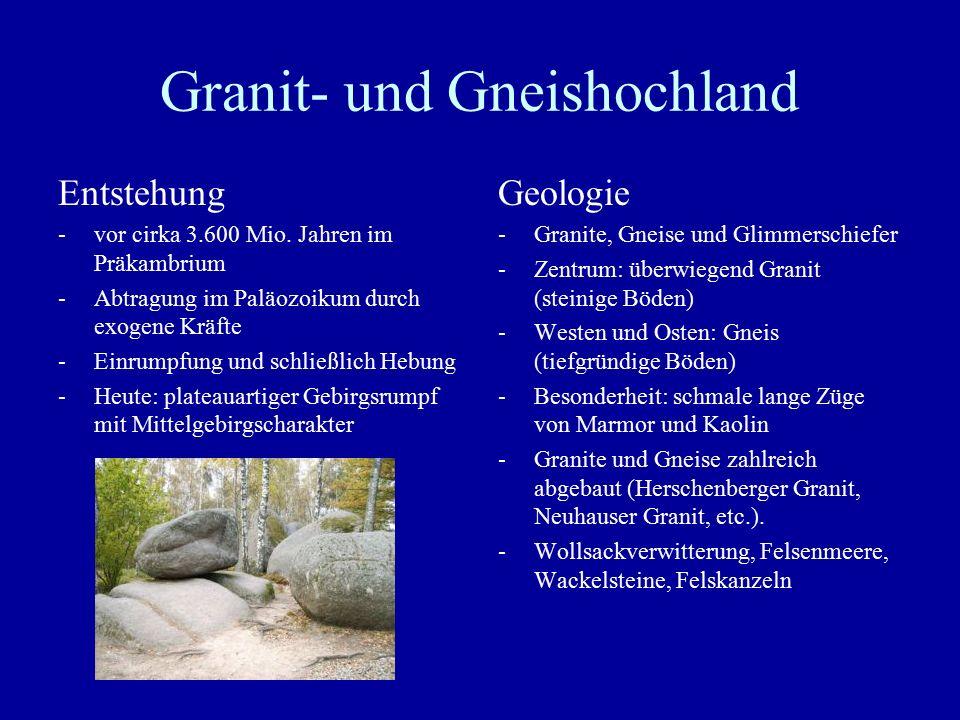 Granit- und Gneishochland Entstehung -vor cirka 3.600 Mio. Jahren im Präkambrium -Abtragung im Paläozoikum durch exogene Kräfte -Einrumpfung und schli